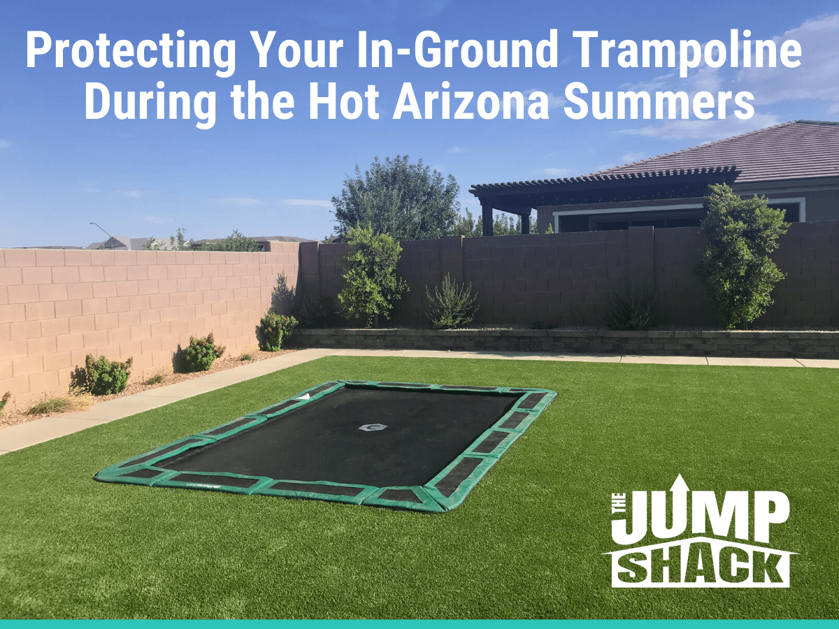 Protecting Your In-Ground Trampoline During the Hot Arizona Summers