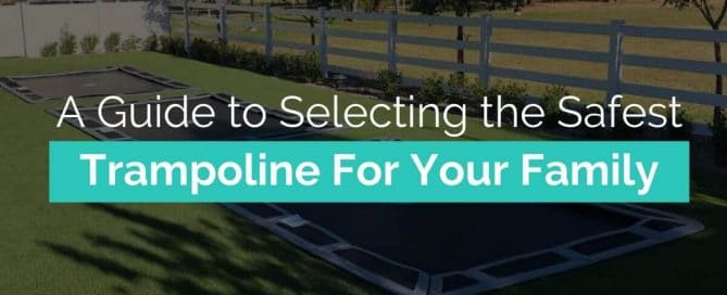A Guide to Selecting the Safest Trampoline For Your Family