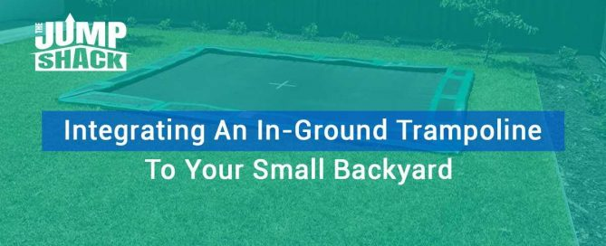 Integrating An In-Ground Trampoline To Your Small Backyard