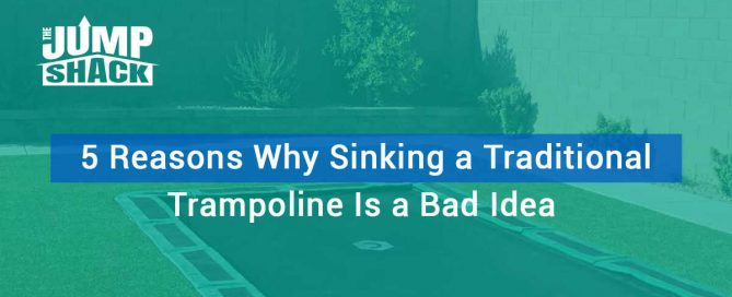 5 Reasons Why Sinking a Traditional Trampoline Is a Bad Idea