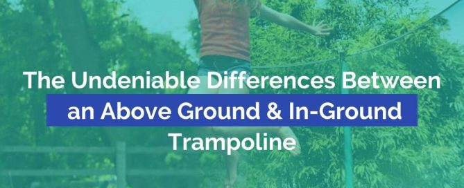The Undeniable Differences Between an Above Ground & In-Ground Trampoline